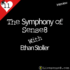 LS8 11 [Interview] The Symphony of Sense 8 with Ethan Stoller -The Live sense8 Podcast Cover Art