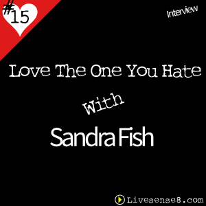 LS8 15 [Interview] Love The One You Hate with Sandra Fish - The Live Sense 8 Podcast - Cover Art