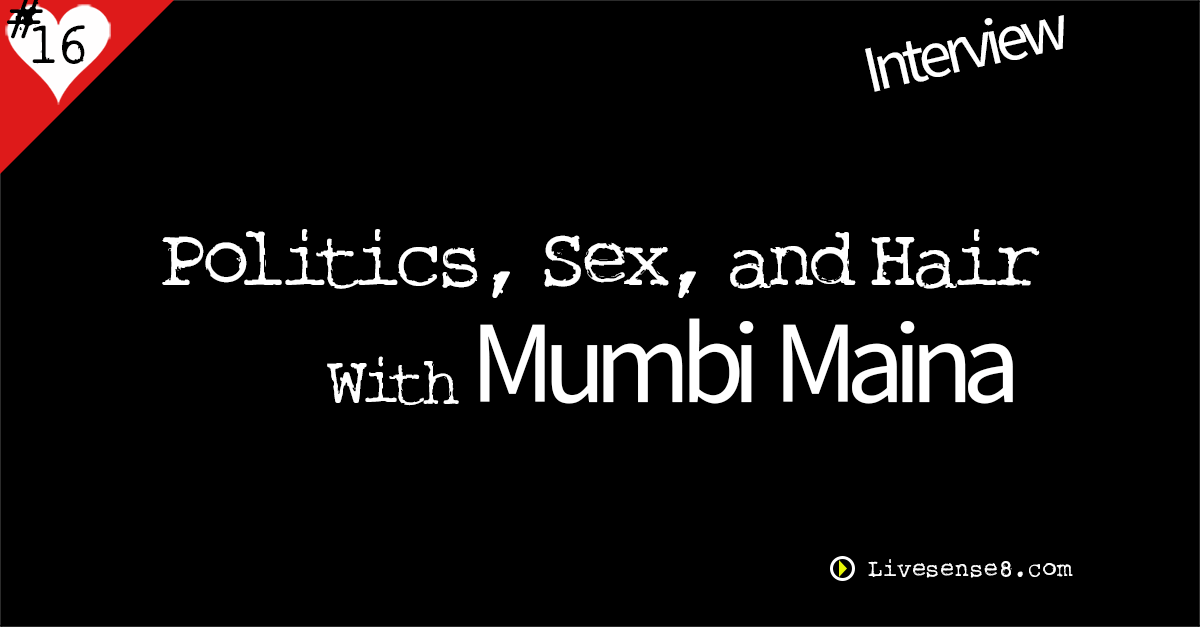 LS8 16: [Interview] Politics, Sex, and Hair with Mumbi Maina