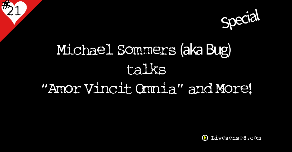 "LS8 21 { Special } Michael Sommers (aka Bug) talks ""Amor Vincit Omnia"" and More!"