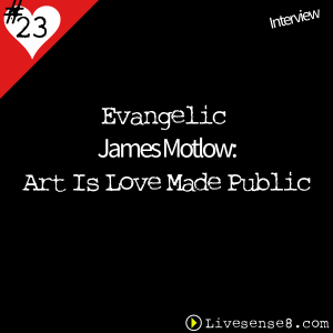 LS8 23 [Interview] with Evangelic James Motlow Art Is Love Made Public - LiveSense8.com - The Live sense8 Podcast Cover Art
