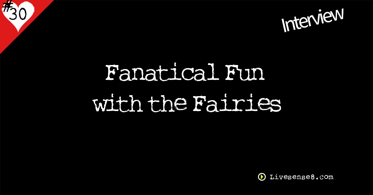 Fanatical Fun with the Fairies - Livesense8.com - The Live Sense 8 Podcast Social Media Image