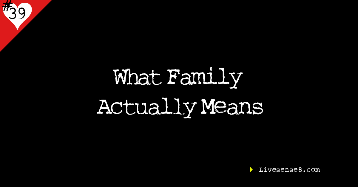 LS8 39 What Family Actually Means The Live Sense8 Podcst LiveSense8.com